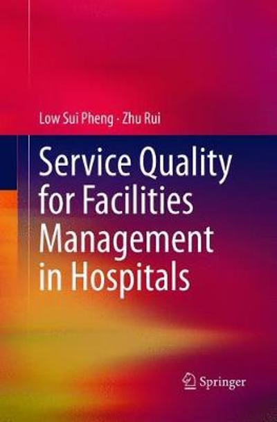 Service Quality for Facilities Management in Hospitals - Low Sui Pheng