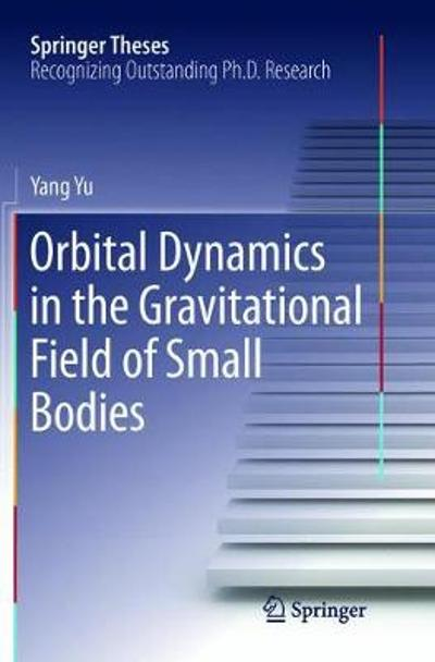 Orbital Dynamics in the Gravitational Field of Small Bodies - Yang Yu