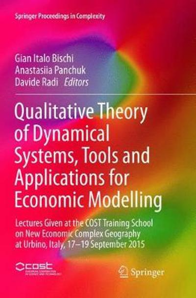 Qualitative Theory of Dynamical Systems, Tools and Applications for Economic Modelling - Gian Italo Bischi
