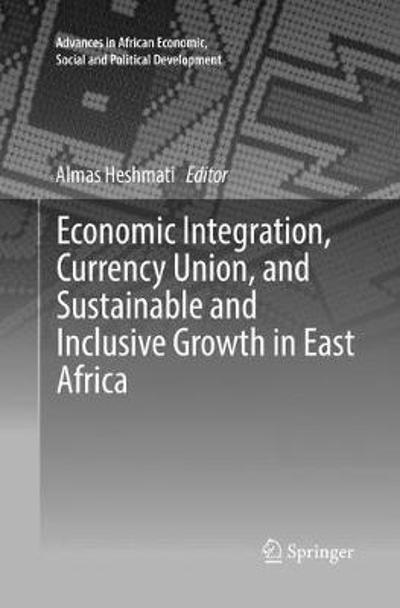 Economic Integration, Currency Union, and Sustainable and Inclusive Growth in East Africa - Almas Heshmati
