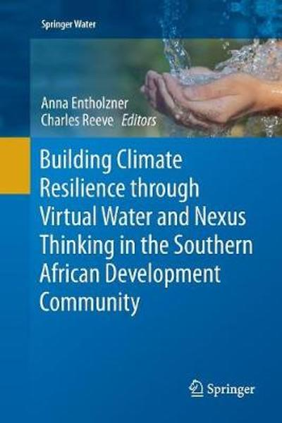 Building Climate Resilience through Virtual Water and Nexus Thinking in the Southern African Development Community - Anna Entholzner