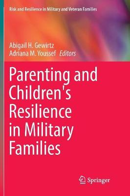 Parenting and Children's Resilience in Military Families - Abigail H. Gewirtz