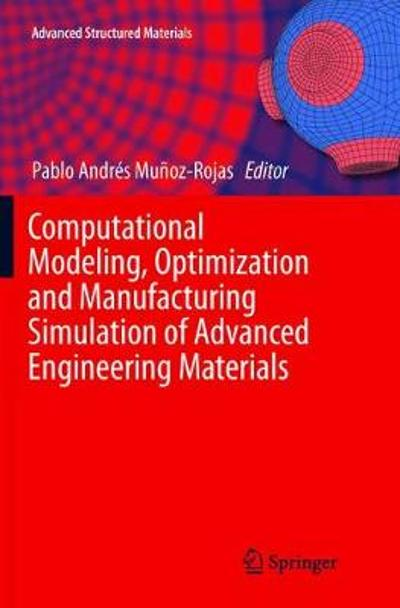 Computational Modeling, Optimization and Manufacturing Simulation of Advanced Engineering Materials - Pablo Andres Munoz-Rojas