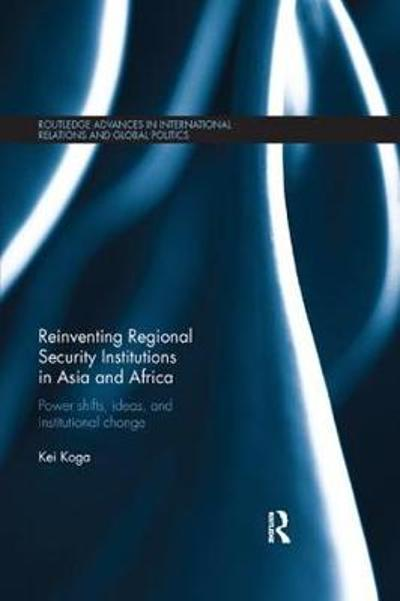 Reinventing Regional Security Institutions in Asia and Africa - Kei Koga