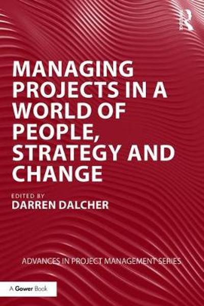 Managing Projects in a World of People, Strategy and Change - Darren Dalcher
