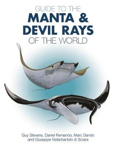 Guide to the Manta and Devil Rays of the World - Dr. Guy Stevens