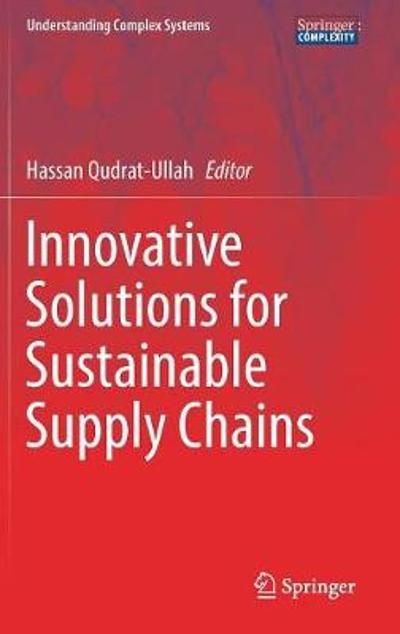 Innovative Solutions for Sustainable Supply Chains - Hassan Qudrat-Ullah