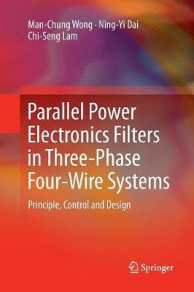 Parallel Power Electronics Filters in Three-Phase Four-Wire Systems - Man-Chung Wong