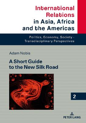 A Short Guide to the New Silk Road - Adam Nobis