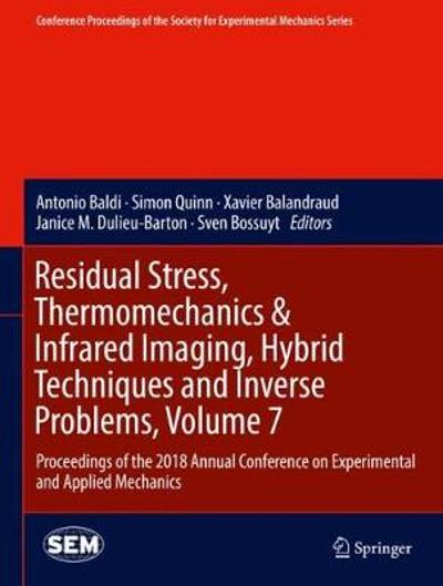Residual Stress, Thermomechanics & Infrared Imaging, Hybrid Techniques and Inverse Problems, Volume 7 - Antonio Baldi