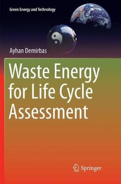 Waste Energy for Life Cycle Assessment - Ayhan Demirbas