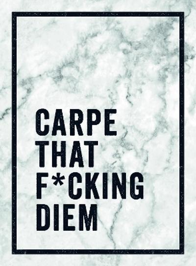 Carpe That F*cking Diem - Summersdale
