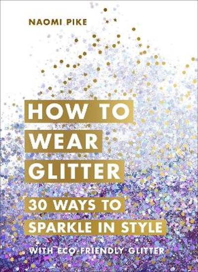 How to Wear Glitter - Naomi Pike