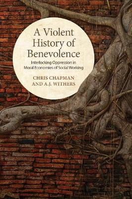 A Violent History of Benevolence - Chris Chapman