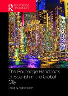 The Routledge Handbook of Spanish in the Global City - Andrew Lynch