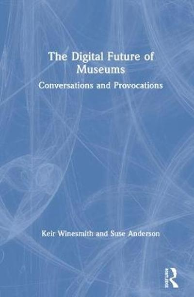 The Digital Future of Museums - Keir Winesmith