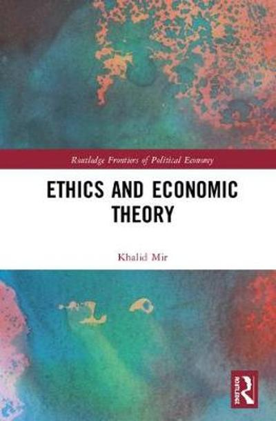 Ethics and Economic Theory - Khalid Mir