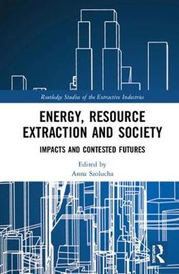 Energy, Resource Extraction and Society - Anna Szolucha