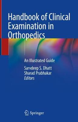 Handbook of Clinical Examination in Orthopedics - Sarvdeep S. Dhatt
