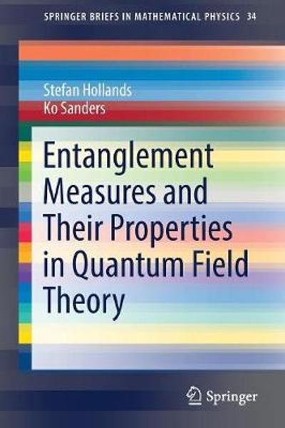 Entanglement Measures and Their Properties in Quantum Field Theory - Stefan Hollands