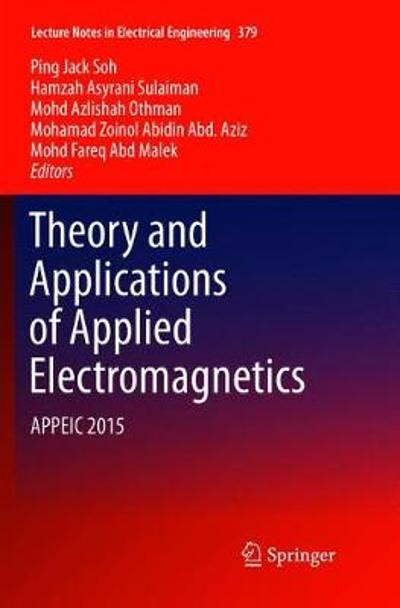 Theory and Applications of Applied Electromagnetics - Ping Jack Soh
