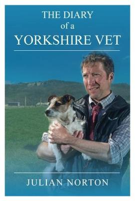The Diary Of A Yorkshire Vet - Julian Norton