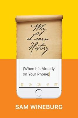 Why Learn History (When It's Already on Your Phone) - Sam Wineburg