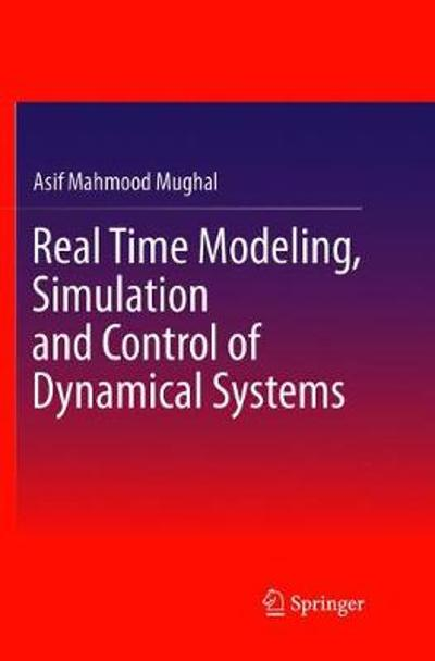 Real Time Modeling, Simulation and Control of Dynamical Systems - Asif Mahmood Mughal