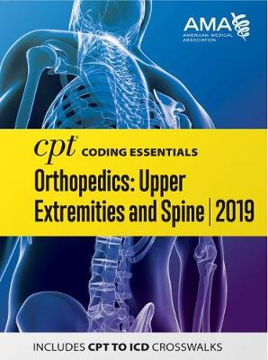 CPT Coding Essentials for Orthopaedics Upper and Spine 2019 - American Medical Association