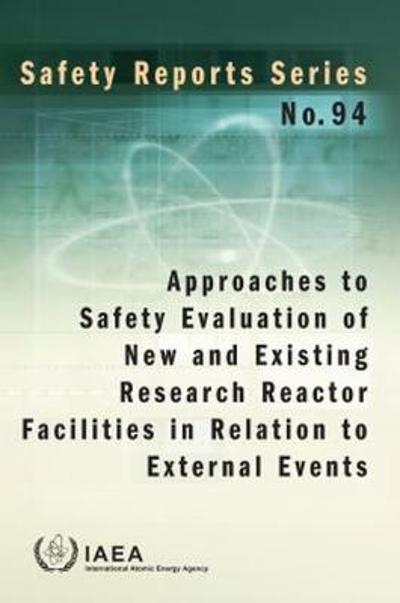 Approaches to Safety Evaluation of New and Existing Research Reactor Facilities in Relation to External Events - International Atomic Energy Agency
