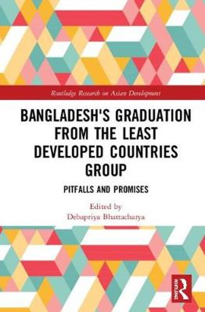 Bangladesh's Graduation from the Least Developed Countries Group - Debapriya Bhattacharya