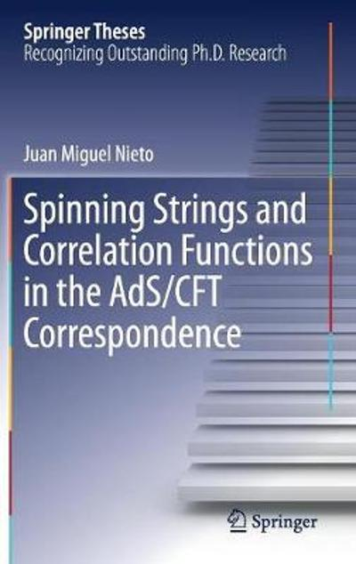 Spinning Strings and Correlation Functions in the AdS/CFT Correspondence - Juan Miguel Nieto