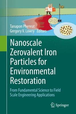 Nanoscale Zerovalent Iron Particles for Environmental Restoration - Tanapon Phenrat