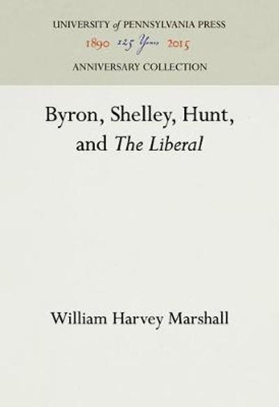 "Byron, Shelley, Hunt, and ""the Liberal"" - William H Marshall"