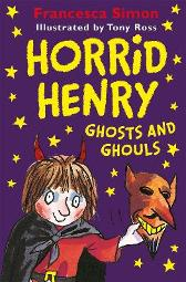 Horrid Henry Ghosts and Ghouls - Francesca Simon  Tony Ross