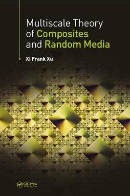 Multiscale Theory of Composites and Random Media - Xi Frank Xu