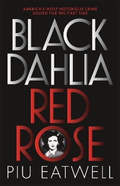 Black Dahlia, Red Rose - Piu Eatwell