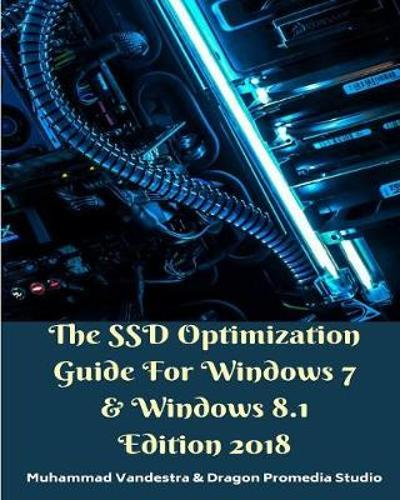 The SSD Optimization Guide For Windows 7 & Windows 8.1 Edition 2018 - Muhammad Vandestra