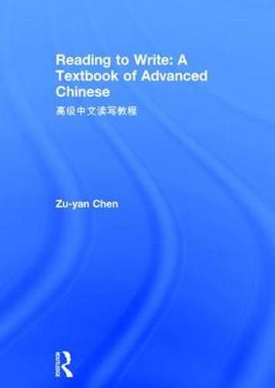 Reading to Write: A Textbook of Advanced Chinese - Zu-yan Chen