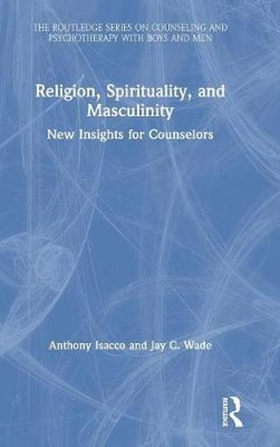 Religion, Spirituality, and Masculinity - Anthony Isacco