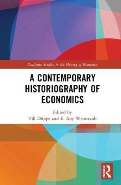 A Contemporary Historiography of Economics - Till Duppe