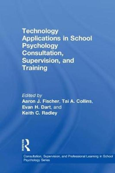 Technology Applications in School Psychology Consultation, Supervision, and Training - Aaron J. Fischer