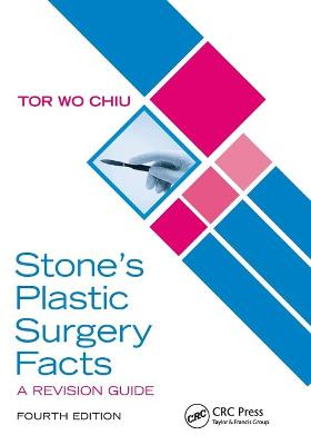 Stone's Plastic Surgery Facts: A Revision Guide, Fourth Edition - Tor Wo Chiu