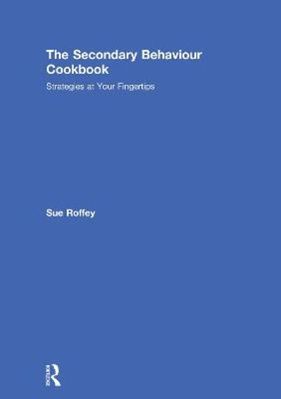 The Secondary Behaviour Cookbook - Sue Roffey