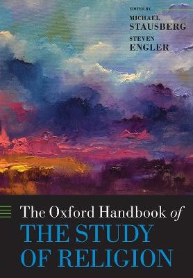 The Oxford Handbook of the Study of Religion - Michael Stausberg