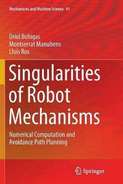 Singularities of Robot Mechanisms - Oriol Bohigas