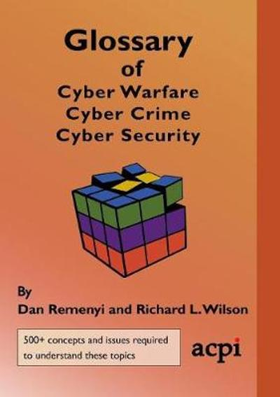 Glossary of Cyber Warfare, Cyber Crime and Cyber Security - Dan Remenyi