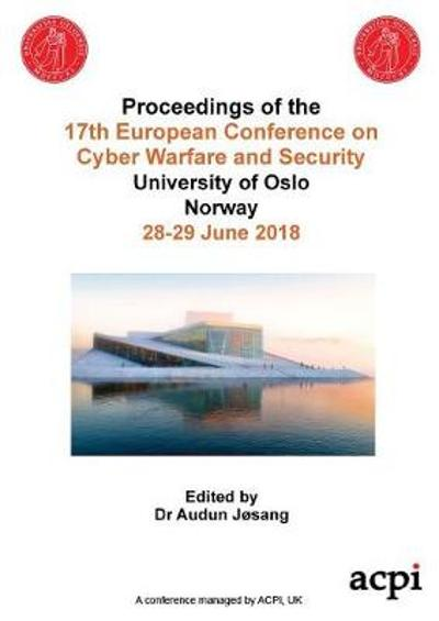 Eccws 2018 - Proceedings of the 17th European Conference on Cyber Warfare and Security - Audun Josang