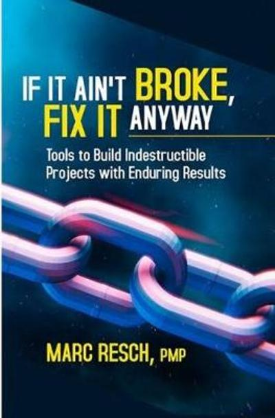 If It Ain't Broke, Fix It Anyway - Marc Resch