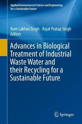 Advances in Biological Treatment of Industrial Waste Water and their Recycling for a Sustainable Future - Ram Lakhan Singh